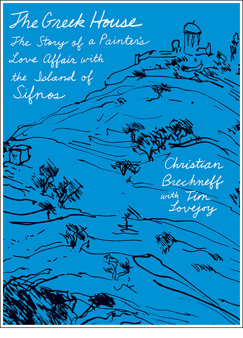 The Greek House, The Story of a Painter's Love Affair with the Island of Sifnos by Christian Brechneff with Tim Lovejoy